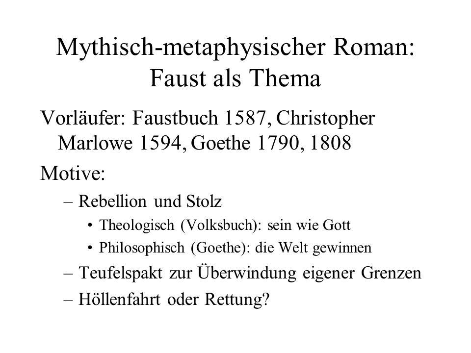 Mythisch-metaphysischer Roman: Faust als Thema Vorläufer: Faustbuch 1587, Christopher Marlowe 1594, Goethe 1790, 1808 Motive: –Rebellion und Stolz The