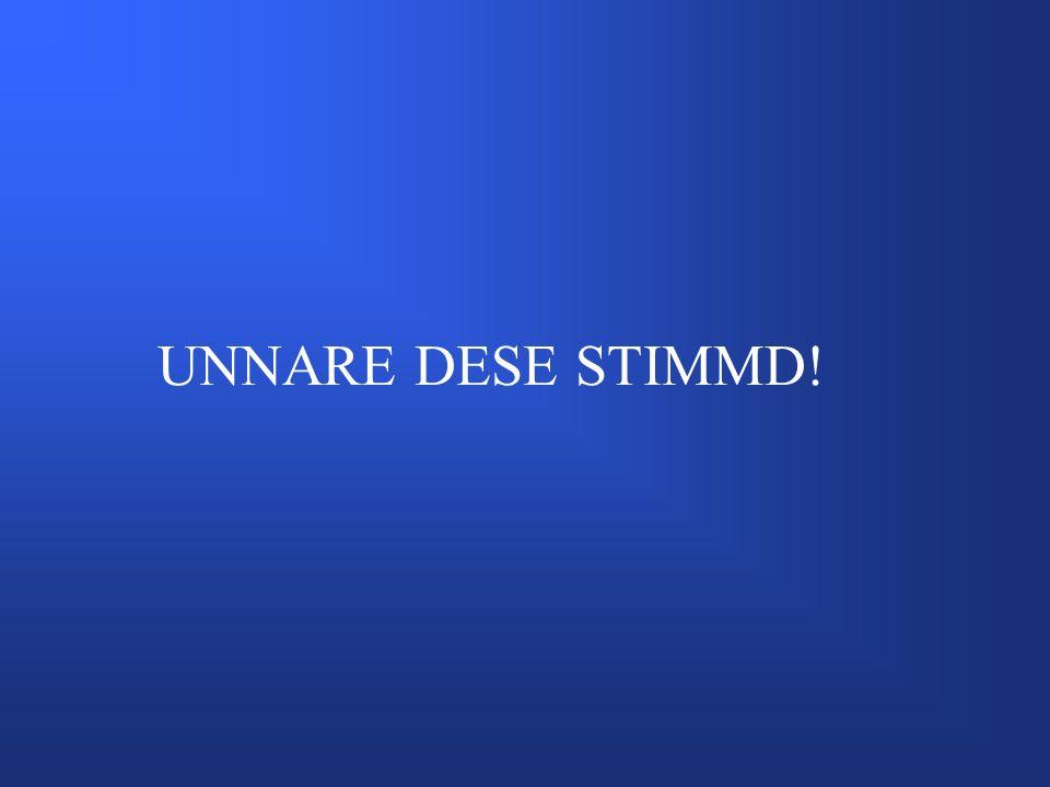 UNNARE DESE STIMMD!