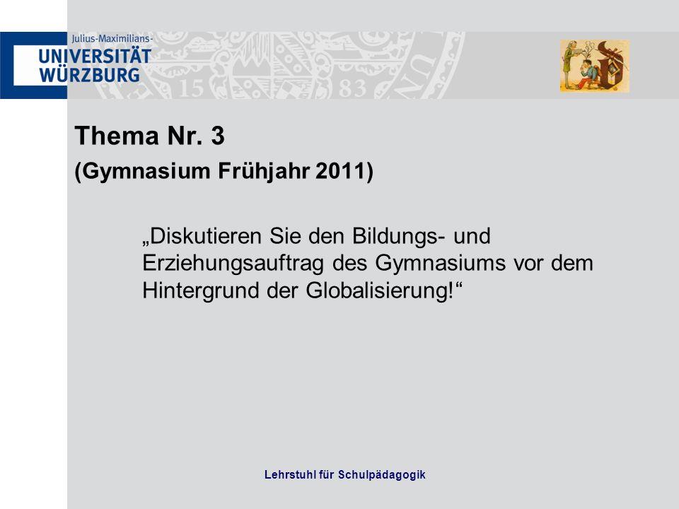 Thema Nr. 3 (Gymnasium Frühjahr 2011) Diskutieren Sie den Bildungs- und Erziehungsauftrag des Gymnasiums vor dem Hintergrund der Globalisierung! Lehrs
