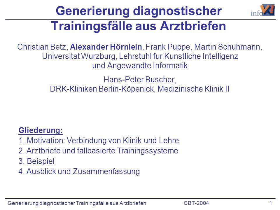 CBT-2004 1Generierung diagnostischer Trainingsfälle aus Arztbriefen Christian Betz, Alexander Hörnlein, Frank Puppe, Martin Schuhmann, Universität Wür