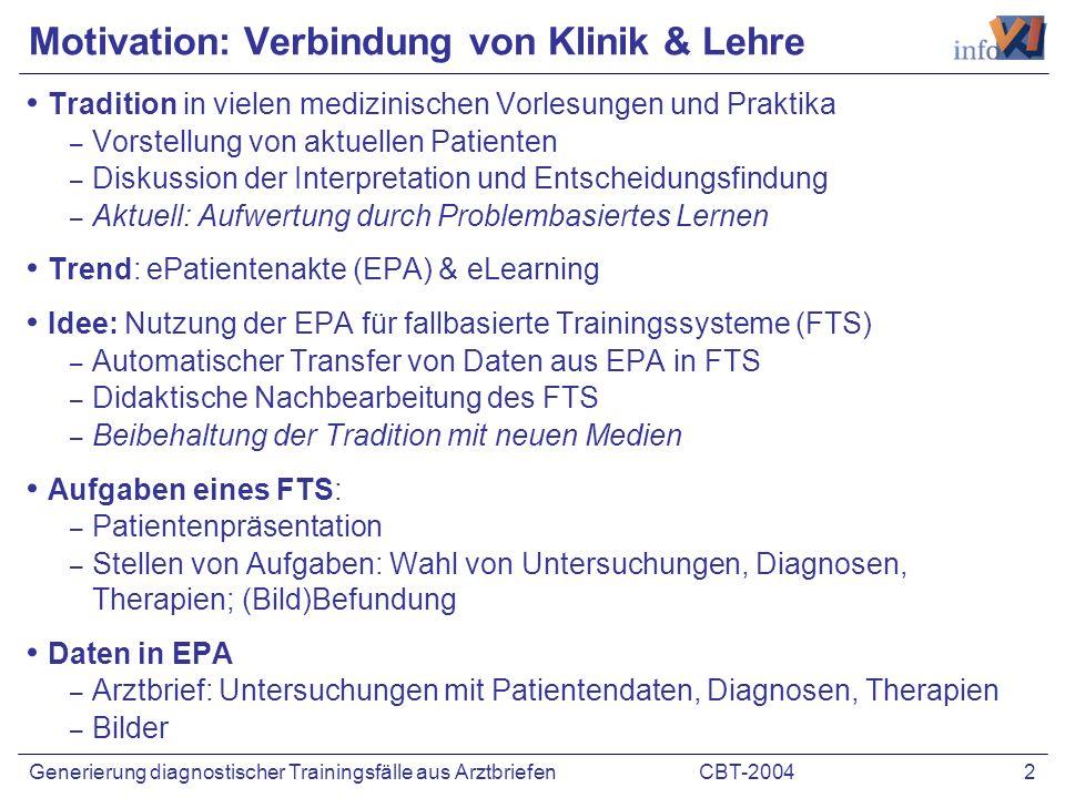 CBT-2004 2Generierung diagnostischer Trainingsfälle aus Arztbriefen Motivation: Verbindung von Klinik & Lehre Tradition in vielen medizinischen Vorles