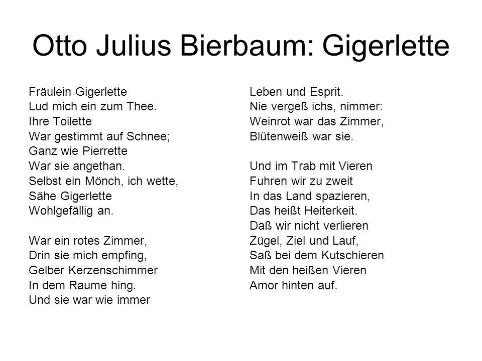 Otto Julius Bierbaum: Gigerlette Fräulein Gigerlette Lud mich ein zum Thee. Ihre Toilette War gestimmt auf Schnee; Ganz wie Pierrette War sie angethan