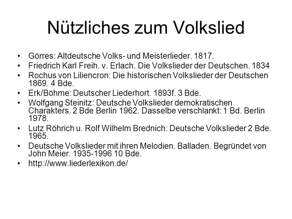 Nützliches zum Volkslied Görres: Altdeutsche Volks- und Meisterlieder. 1817. Friedrich Karl Freih. v. Erlach. Die Volkslieder der Deutschen. 1834 Roch