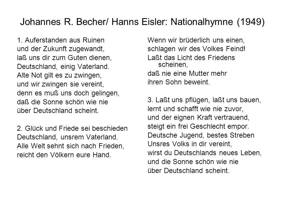 Johannes R. Becher/ Hanns Eisler: Nationalhymne (1949) 1. Auferstanden aus Ruinen und der Zukunft zugewandt, laß uns dir zum Guten dienen, Deutschland