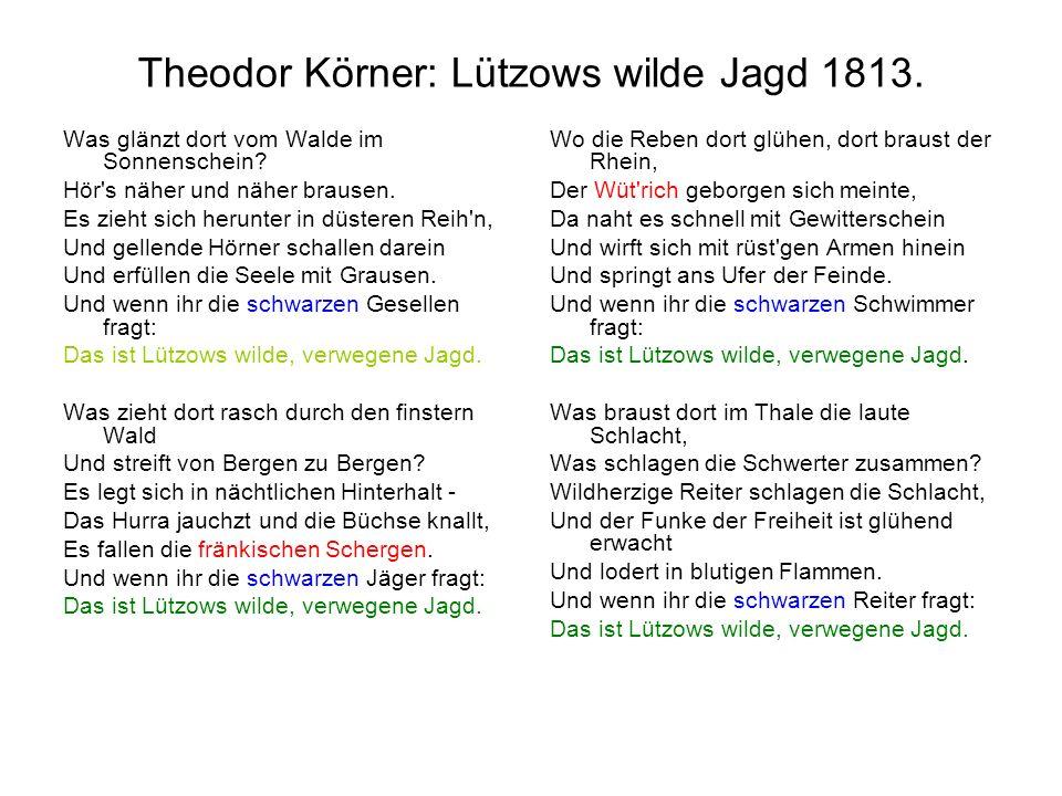 Theodor Körner: Lützows wilde Jagd 1813. Was glänzt dort vom Walde im Sonnenschein? Hör's näher und näher brausen. Es zieht sich herunter in düsteren