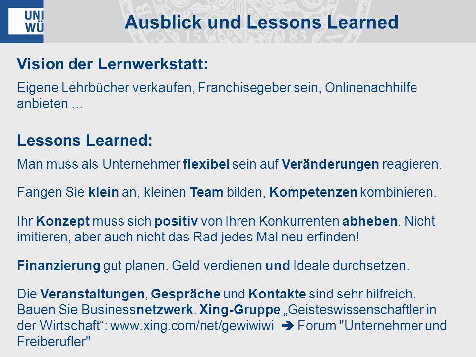 Vision der Lernwerkstatt: Eigene Lehrbücher verkaufen, Franchisegeber sein, Onlinenachhilfe anbieten... Lessons Learned: Man muss als Unternehmer flex
