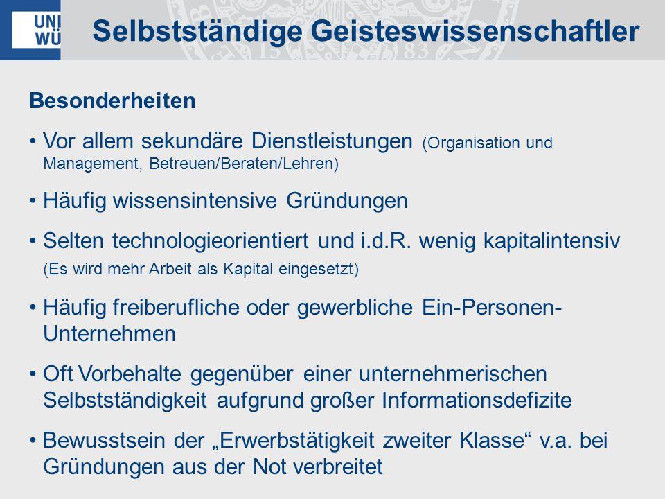 Selbstständige Geisteswissenschaftler Besonderheiten Vor allem sekundäre Dienstleistungen (Organisation und Management, Betreuen/Beraten/Lehren) Häufi