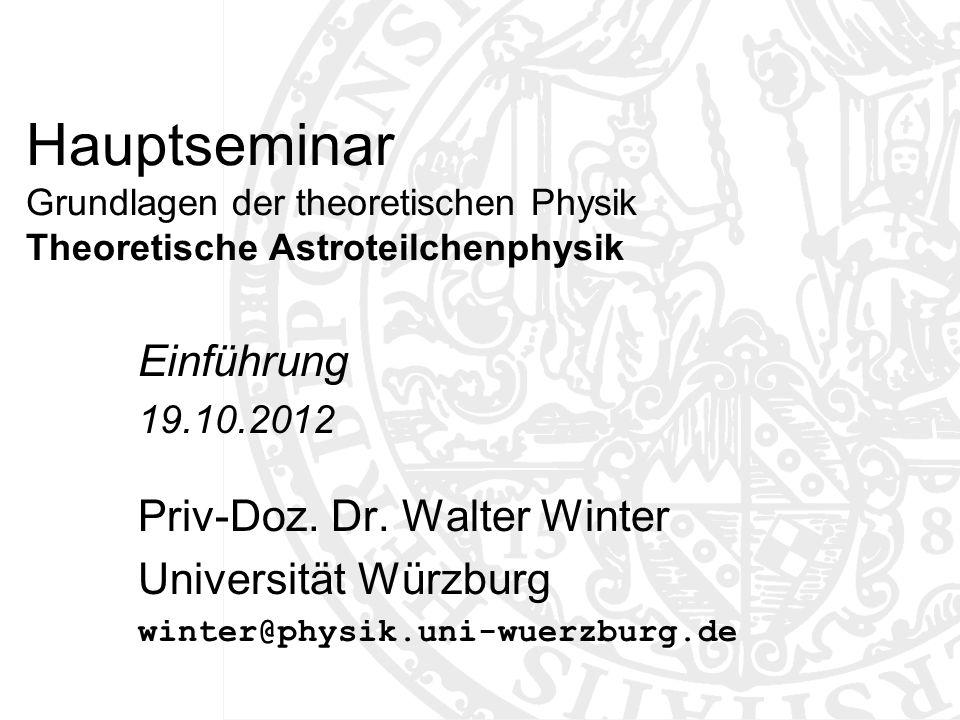 Hauptseminar Grundlagen der theoretischen Physik Theoretische Astroteilchenphysik Einführung 19.10.2012 Priv-Doz.