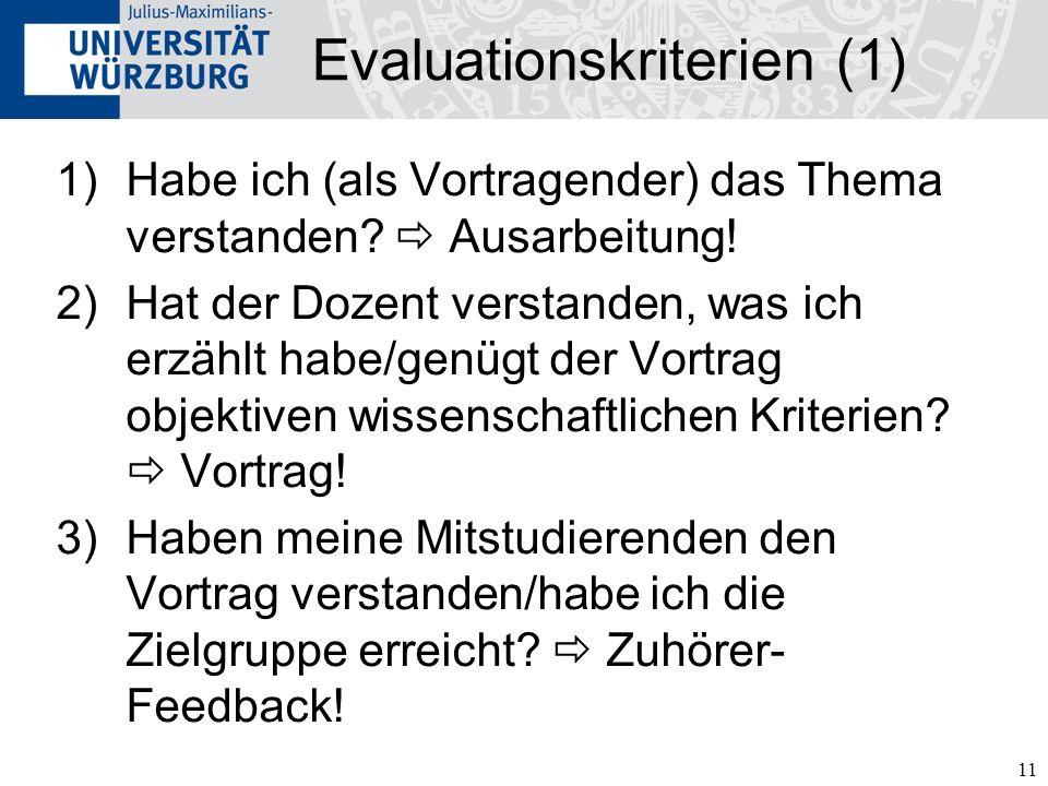 11 Evaluationskriterien (1) 1)Habe ich (als Vortragender) das Thema verstanden.