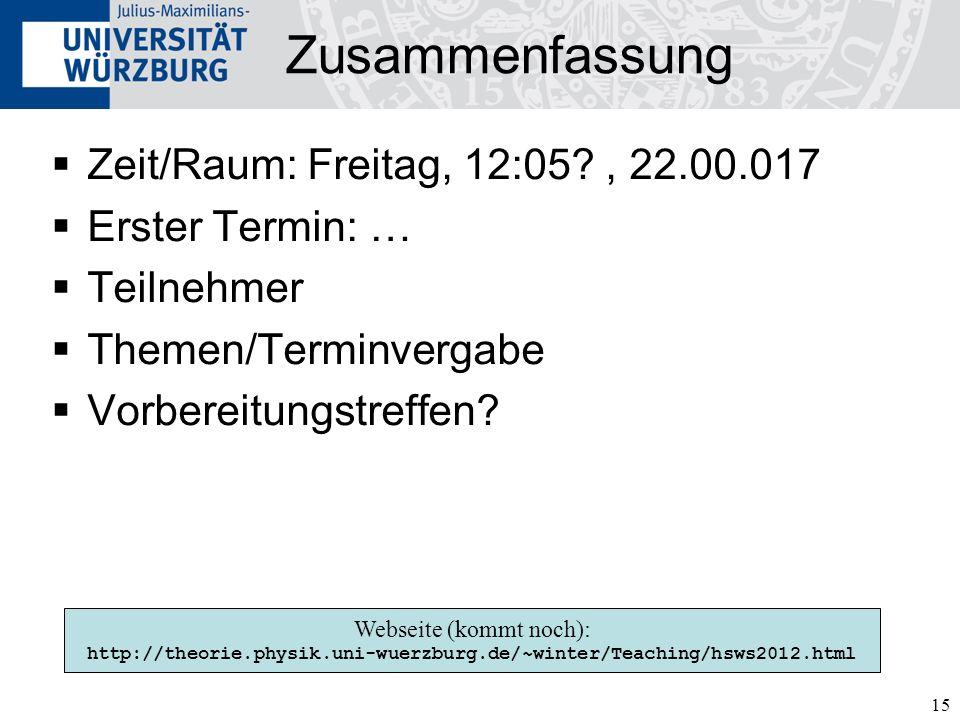 15 Zusammenfassung Zeit/Raum: Freitag, 12:05?, 22.00.017 Erster Termin: … Teilnehmer Themen/Terminvergabe Vorbereitungstreffen.