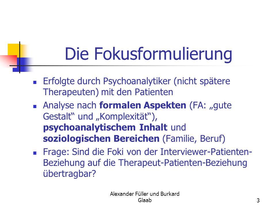 Alexander Füller und Burkard Glaab3 Die Fokusformulierung Erfolgte durch Psychoanalytiker (nicht spätere Therapeuten) mit den Patienten Analyse nach f