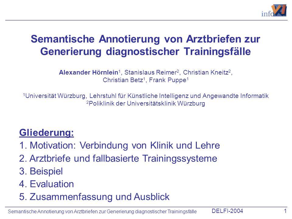 DELFI-20041 Semantische Annotierung von Arztbriefen zur Generierung diagnostischer Trainingsfälle Alexander Hörnlein 1, Stanislaus Reimer 2, Christian
