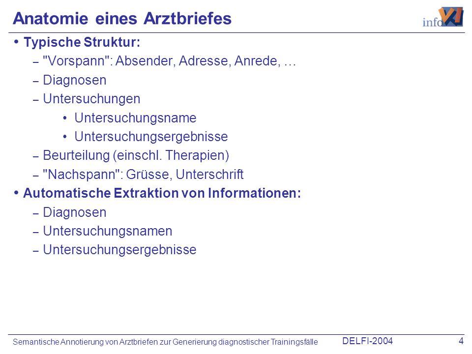 DELFI-20044 Semantische Annotierung von Arztbriefen zur Generierung diagnostischer Trainingsfälle Anatomie eines Arztbriefes Typische Struktur: –