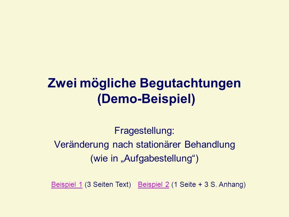 Zwei mögliche Begutachtungen (Demo-Beispiel) Fragestellung: Veränderung nach stationärer Behandlung (wie in Aufgabestellung) Beispiel 1Beispiel 1 (3 S