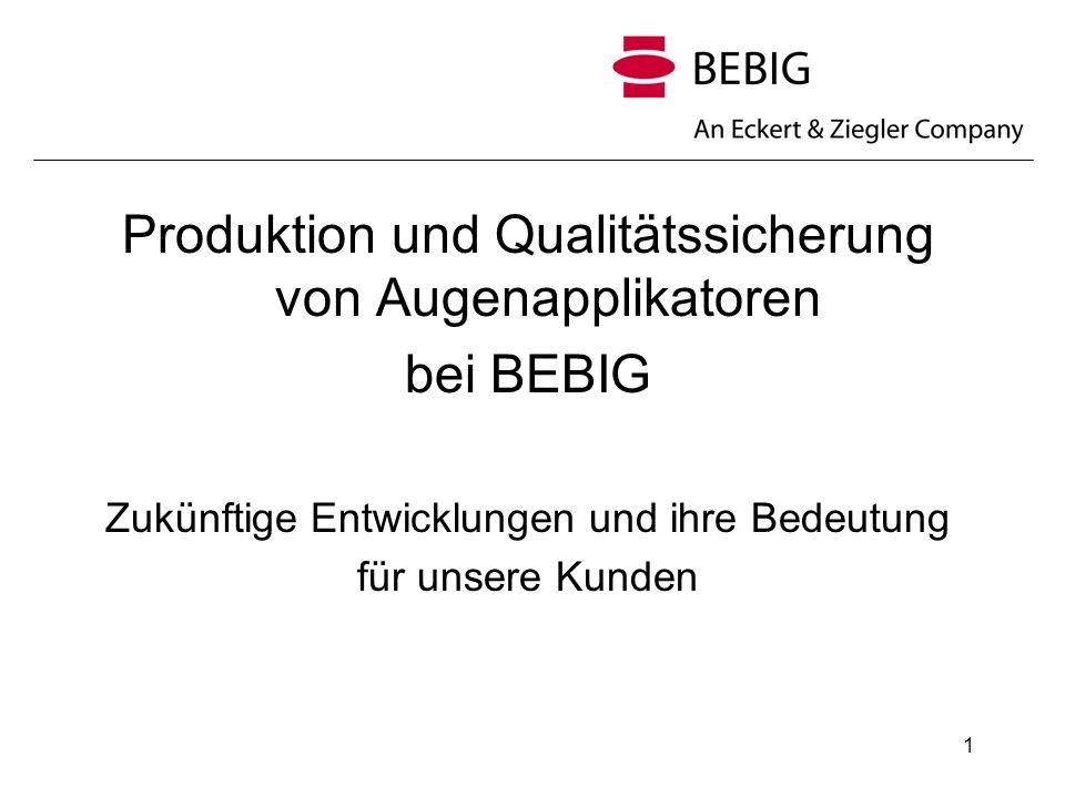 1 Produktion und Qualitätssicherung von Augenapplikatoren bei BEBIG Zukünftige Entwicklungen und ihre Bedeutung für unsere Kunden