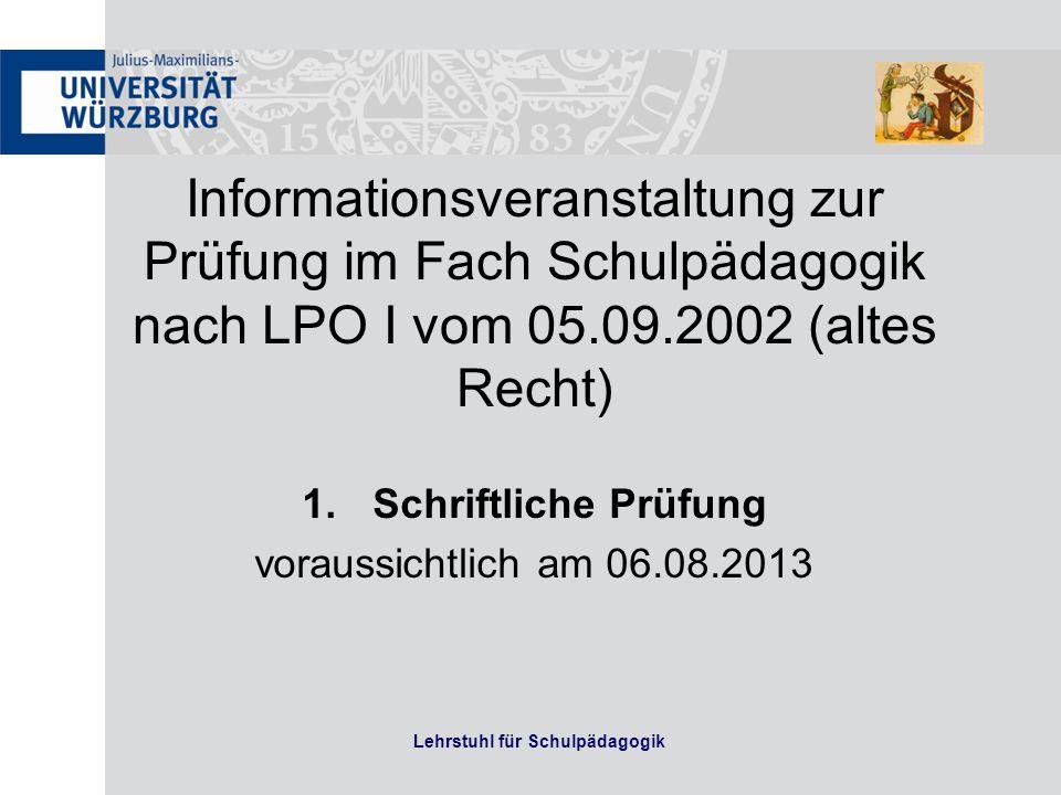 Lehrstuhl für Schulpädagogik Informationsveranstaltung zur Prüfung im Fach Schulpädagogik nach LPO I vom 05.09.2002 (altes Recht) 1.Schriftliche Prüfu