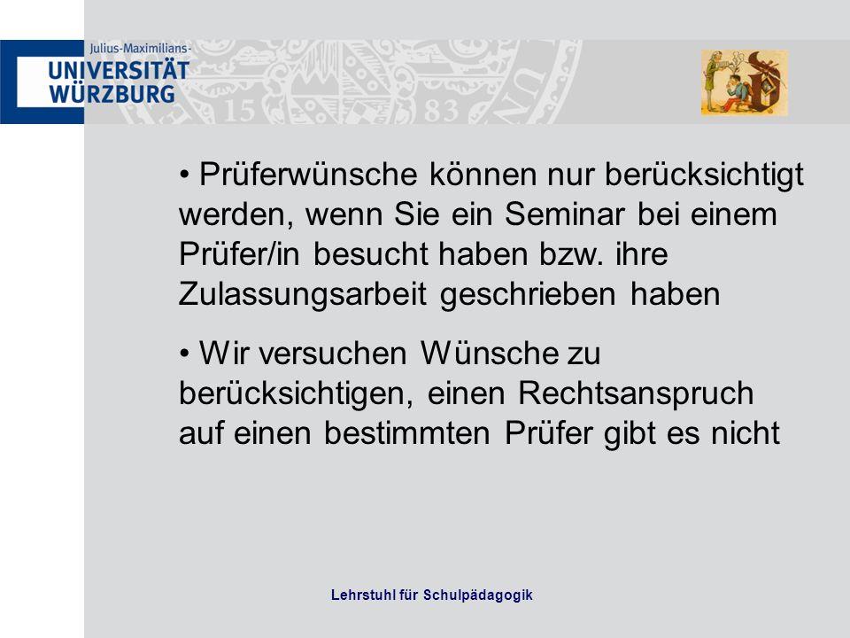Lehrstuhl für Schulpädagogik Prüferwünsche können nur berücksichtigt werden, wenn Sie ein Seminar bei einem Prüfer/in besucht haben bzw. ihre Zulassun