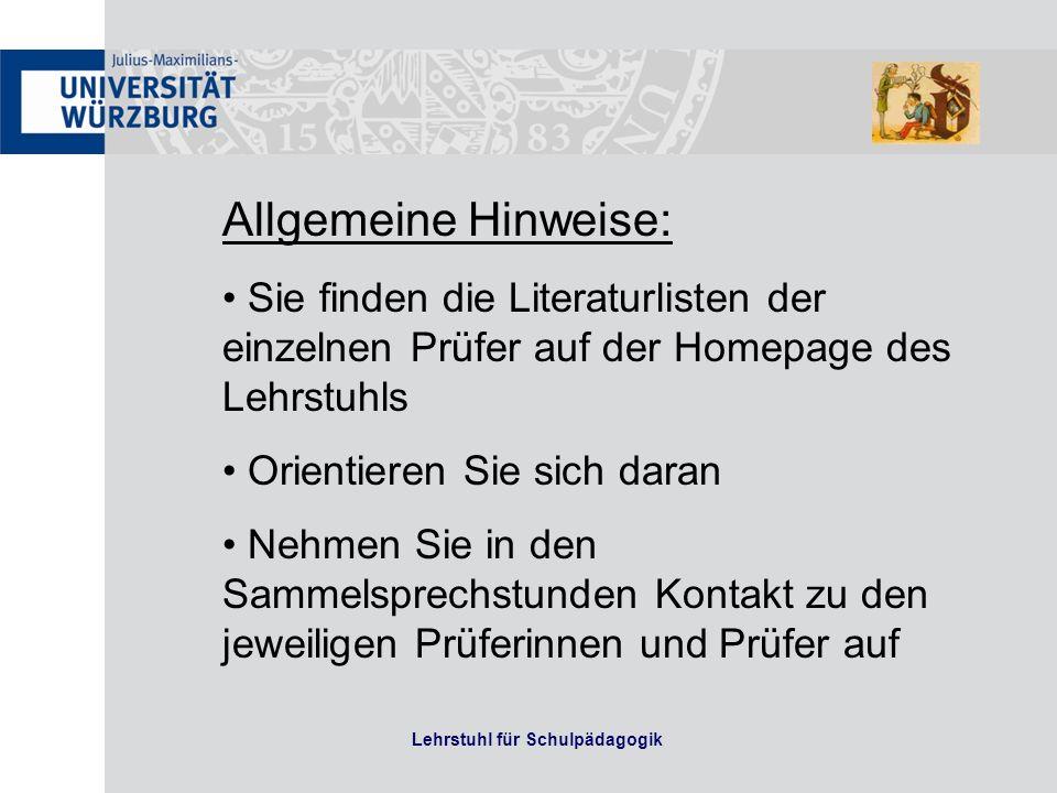 Lehrstuhl für Schulpädagogik Allgemeine Hinweise: Sie finden die Literaturlisten der einzelnen Prüfer auf der Homepage des Lehrstuhls Orientieren Sie