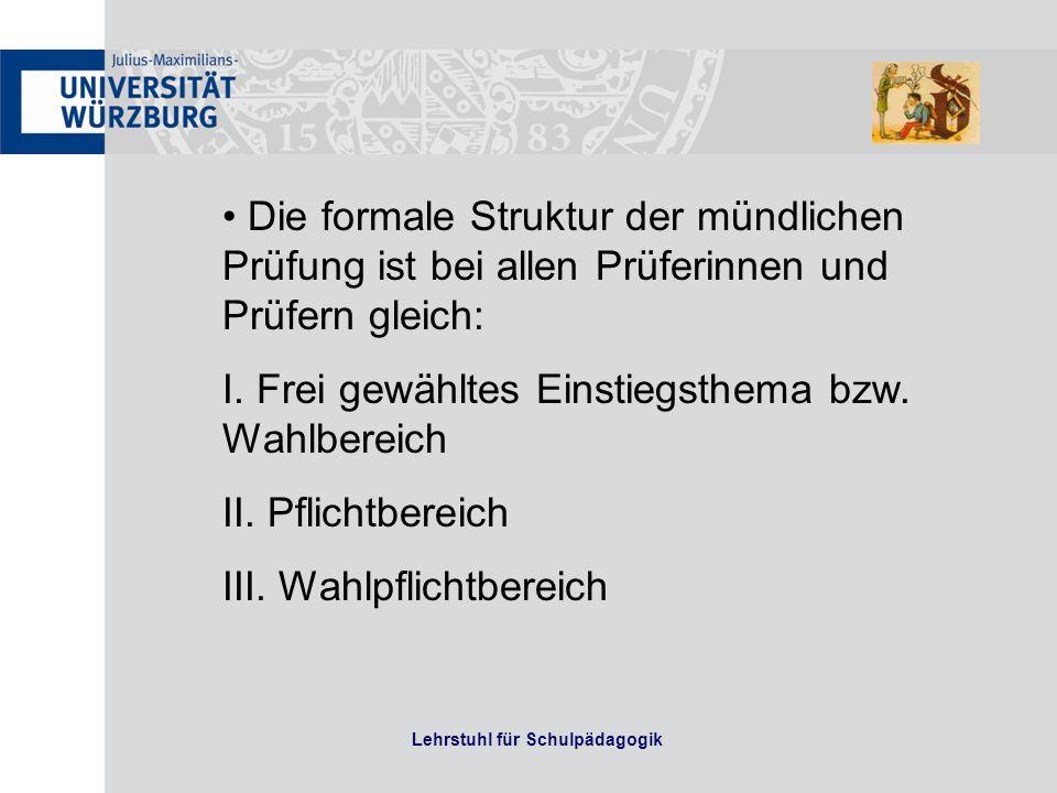 Lehrstuhl für Schulpädagogik Die formale Struktur der mündlichen Prüfung ist bei allen Prüferinnen und Prüfern gleich: I. Frei gewähltes Einstiegsthem