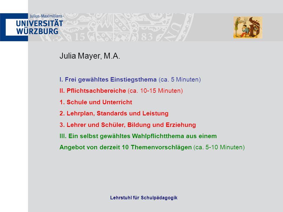 Lehrstuhl für Schulpädagogik Julia Mayer, M.A. I. Frei gewähltes Einstiegsthema (ca. 5 Minuten) II. Pflichtsachbereiche (ca. 10-15 Minuten) 1. Schule