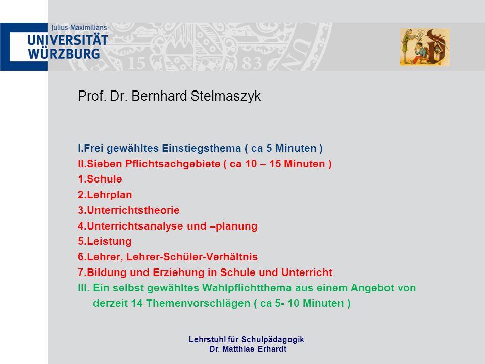 Prof. Dr. Bernhard Stelmaszyk I.Frei gewähltes Einstiegsthema ( ca 5 Minuten ) II.Sieben Pflichtsachgebiete ( ca 10 – 15 Minuten ) 1.Schule 2.Lehrplan
