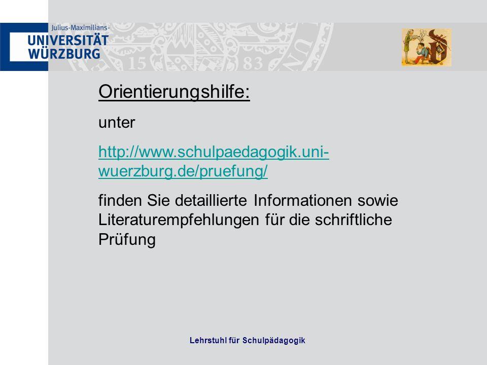 Lehrstuhl für Schulpädagogik Orientierungshilfe: unter http://www.schulpaedagogik.uni- wuerzburg.de/pruefung/ finden Sie detaillierte Informationen so