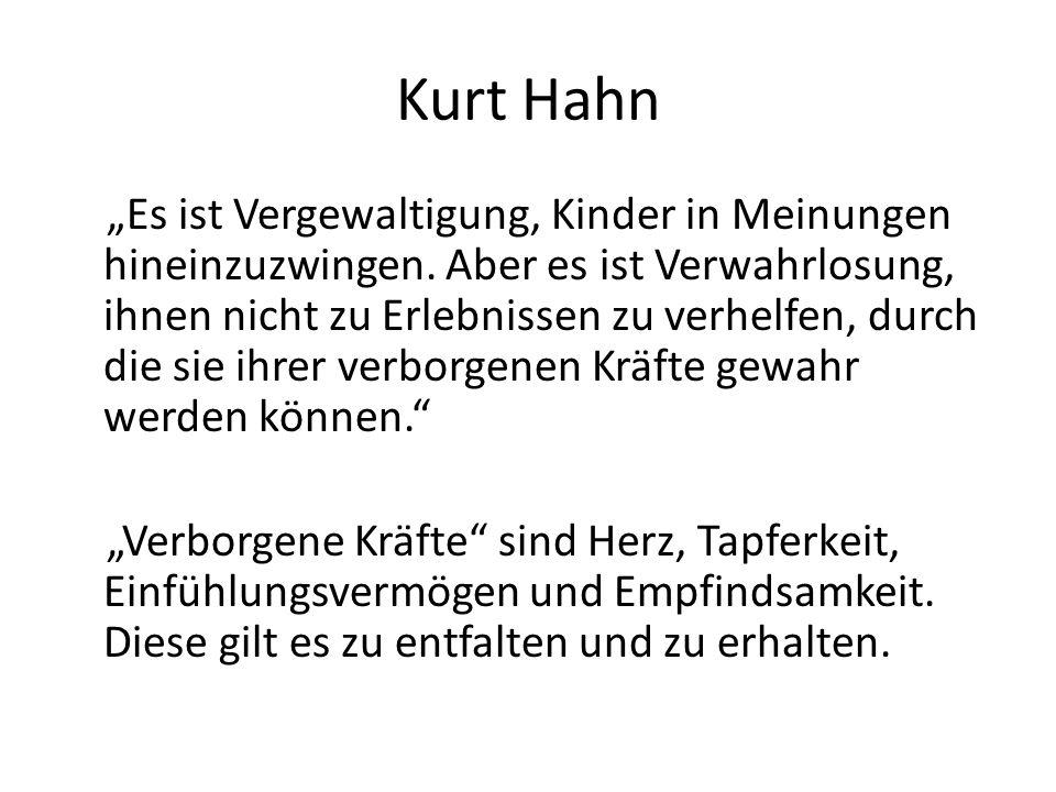Kurt Hahn Leitbegriffe seines pädagogischen Programms Zuversicht in der Anstrengung Bescheidenheit im Erfolg Anmut in der Niederlage Fairness im Zorn Klarheit des Urteils, selbst in der Bitternis verwundeten Stolzes Bereitschaft, sich zu jeder Zeit einzusetzen