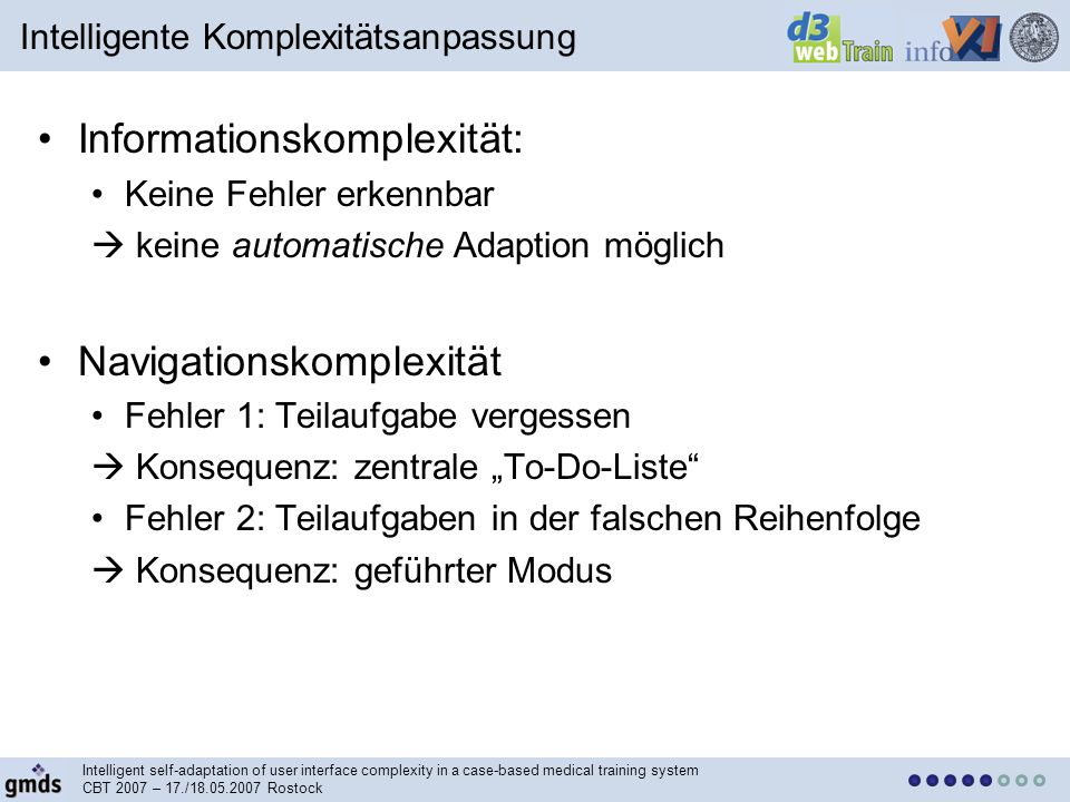 Intelligent self-adaptation of user interface complexity in a case-based medical training system CBT 2007 – 17./18.05.2007 Rostock Operationelle Komplexität, Bsp.
