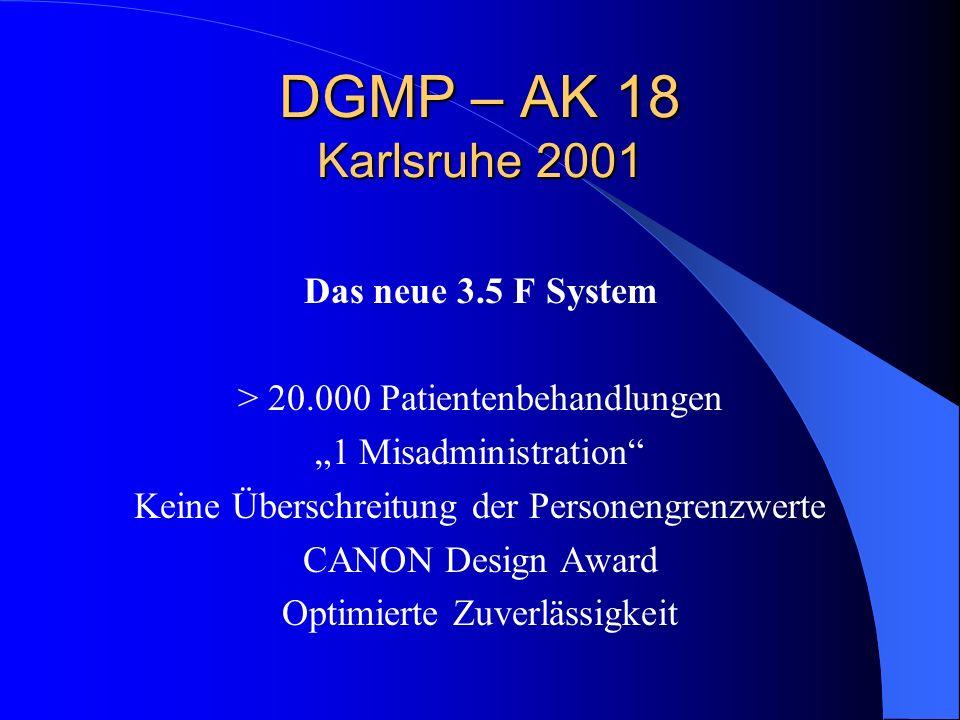DGMP – AK 18 Karlsruhe 2001 Das neue 3.5 F System > 20.000 Patientenbehandlungen 1 Misadministration Keine Überschreitung der Personengrenzwerte CANON