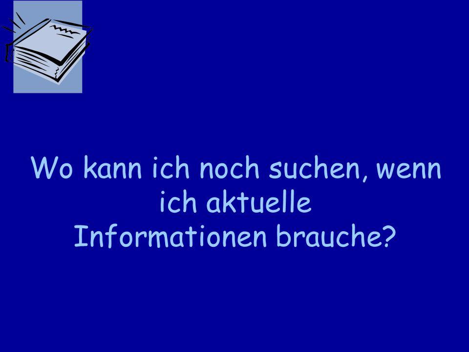 Wo kann ich noch suchen, wenn ich aktuelle Informationen brauche?