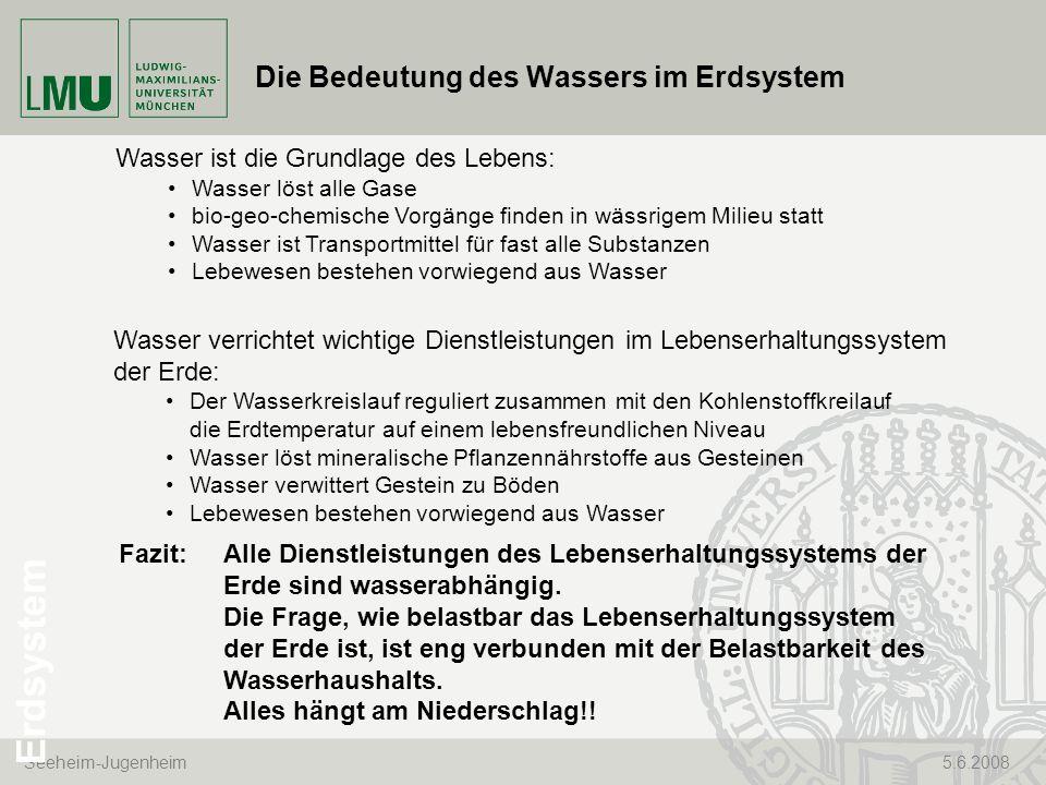 Seeheim-Jugenheim 5.6.2008 Die Bedeutung des Wassers im Erdsystem Wasser ist die Grundlage des Lebens: Wasser löst alle Gase bio-geo-chemische Vorgäng