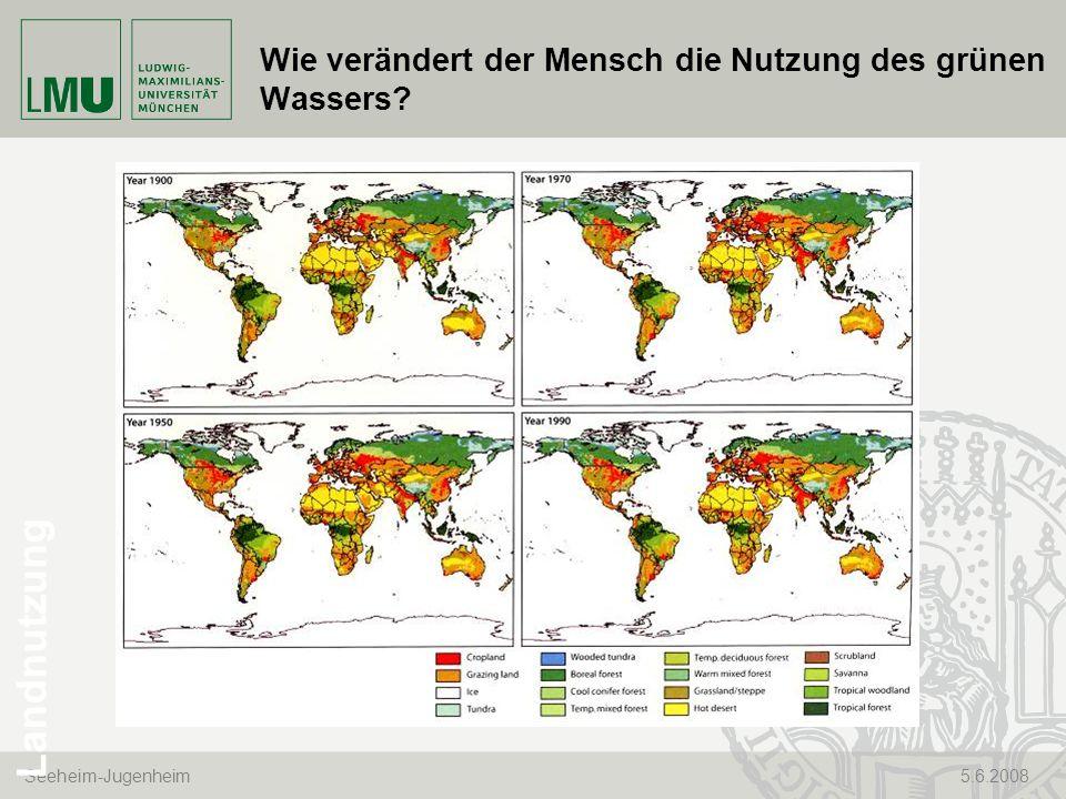 Seeheim-Jugenheim 5.6.2008 Wie verändert der Mensch die Nutzung des grünen Wassers? Landnutzung