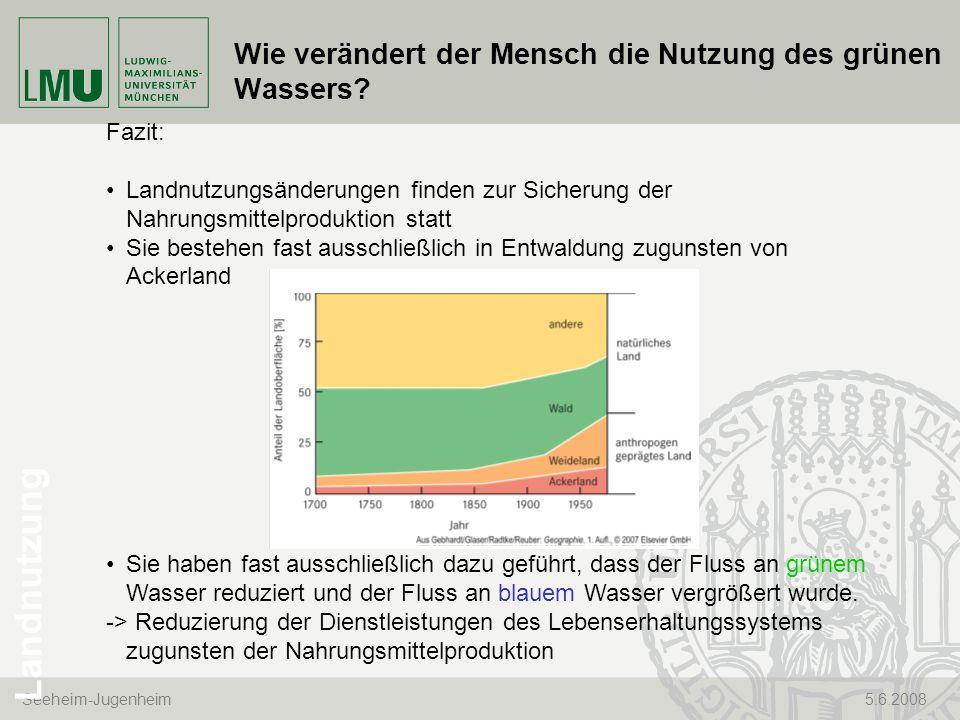 Seeheim-Jugenheim 5.6.2008 Fazit: Landnutzungsänderungen finden zur Sicherung der Nahrungsmittelproduktion statt Sie bestehen fast ausschließlich in E