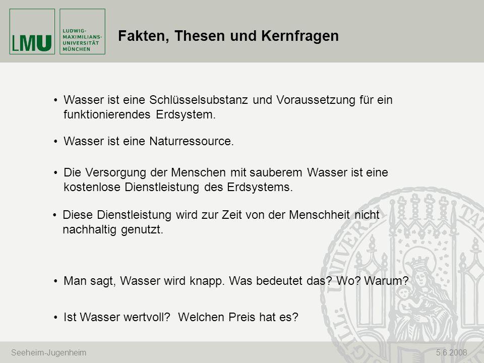 Seeheim-Jugenheim 5.6.2008 Fakten, Thesen und Kernfragen Ist Wasser wertvoll? Welchen Preis hat es? Wasser ist eine Naturressource. Man sagt, Wasser w