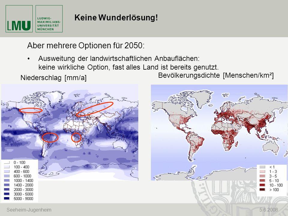 Seeheim-Jugenheim 5.6.2008 Keine Wunderlösung! Niederschlag [mm/a] Bevölkerungsdichte [Menschen/km²] Aber mehrere Optionen für 2050: Ausweitung der la