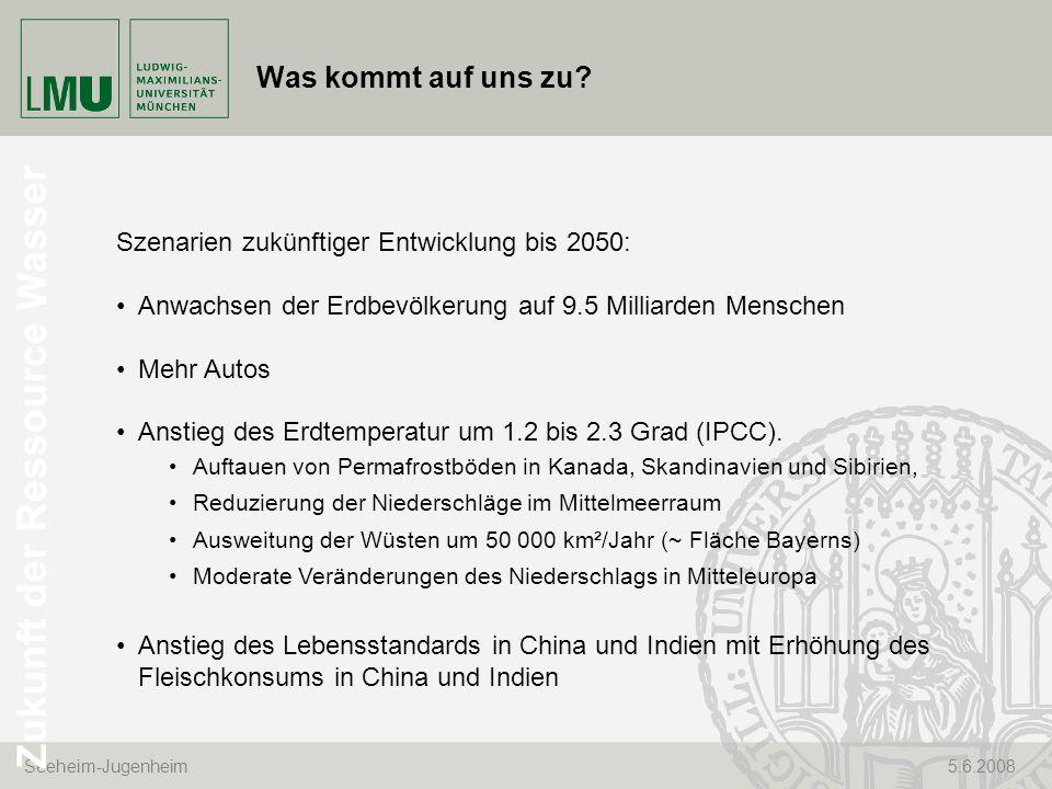 Seeheim-Jugenheim 5.6.2008 Was kommt auf uns zu? Zukunft der Ressource Wasser Szenarien zukünftiger Entwicklung bis 2050: Anwachsen der Erdbevölkerung
