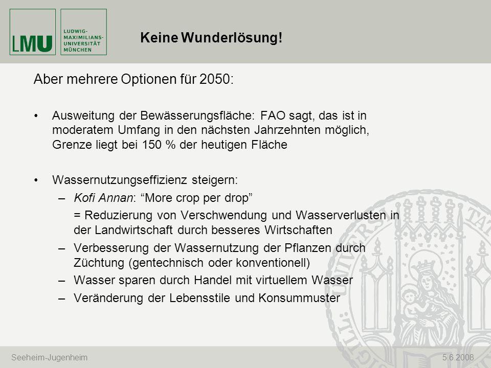 Seeheim-Jugenheim 5.6.2008 Keine Wunderlösung! Aber mehrere Optionen für 2050: Ausweitung der Bewässerungsfläche: FAO sagt, das ist in moderatem Umfan
