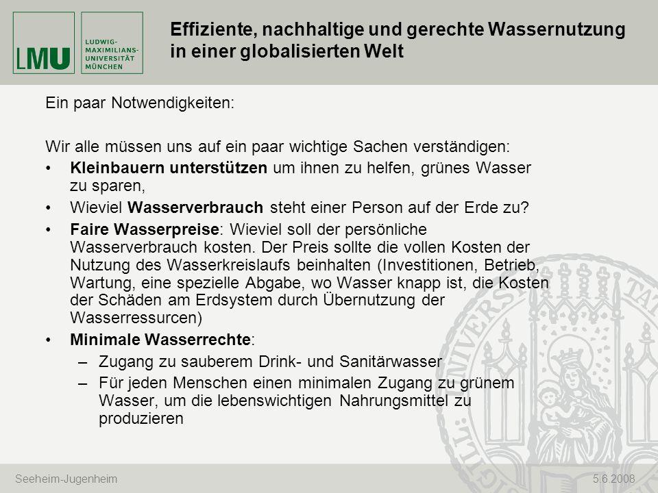 Seeheim-Jugenheim 5.6.2008 Effiziente, nachhaltige und gerechte Wassernutzung in einer globalisierten Welt Ein paar Notwendigkeiten: Wir alle müssen u