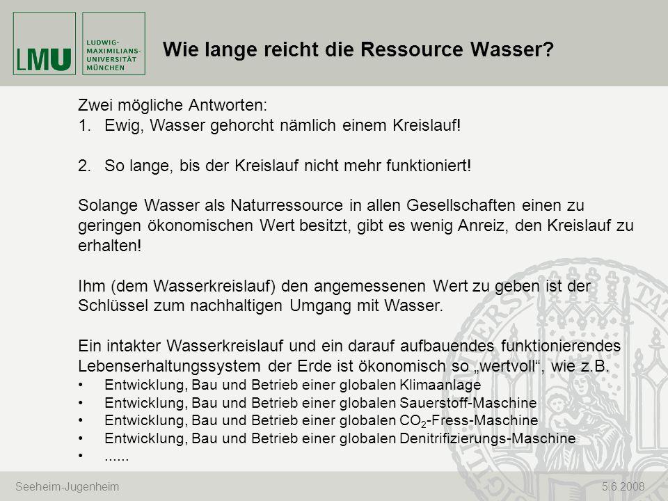 Seeheim-Jugenheim 5.6.2008 Wie lange reicht die Ressource Wasser? Zwei mögliche Antworten: 1.Ewig, Wasser gehorcht nämlich einem Kreislauf! 2.So lange