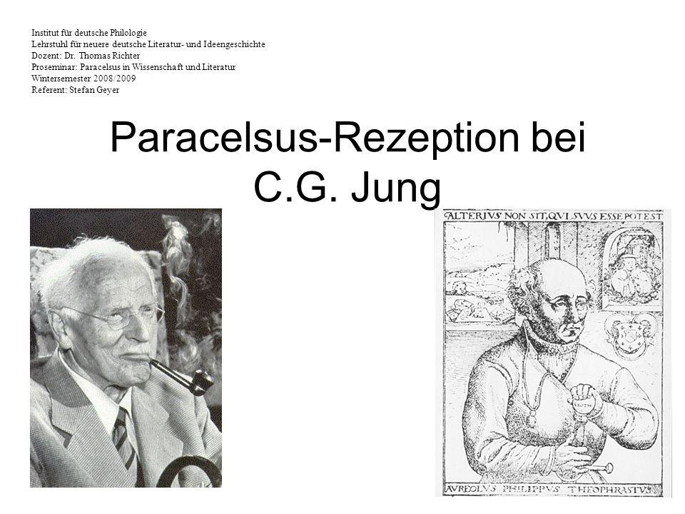 Paracelsus-Rezeption bei C.G. Jung Institut für deutsche Philologie Lehrstuhl für neuere deutsche Literatur- und Ideengeschichte Dozent: Dr. Thomas Ri