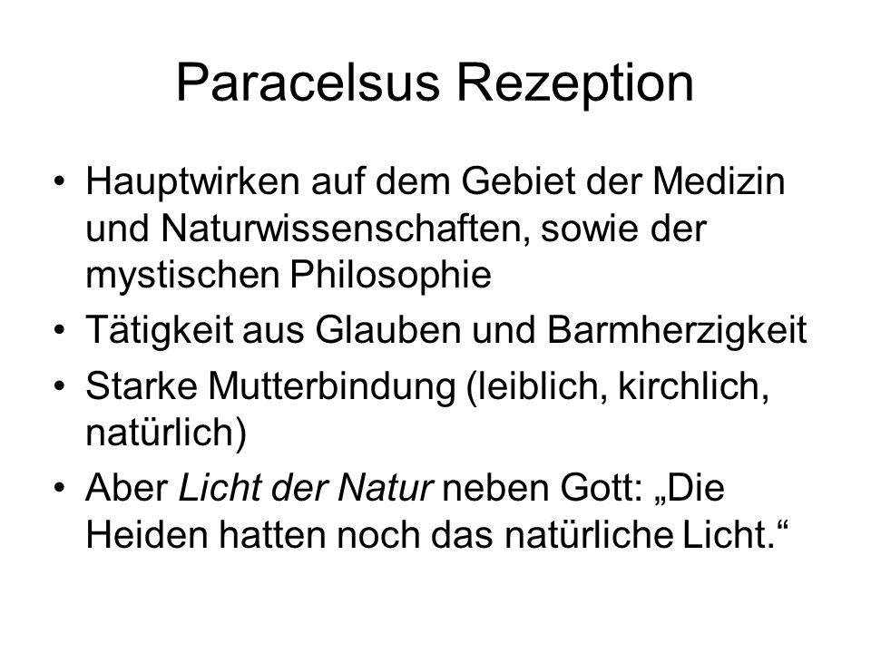 Paracelsus Rezeption Hauptwirken auf dem Gebiet der Medizin und Naturwissenschaften, sowie der mystischen Philosophie Tätigkeit aus Glauben und Barmhe