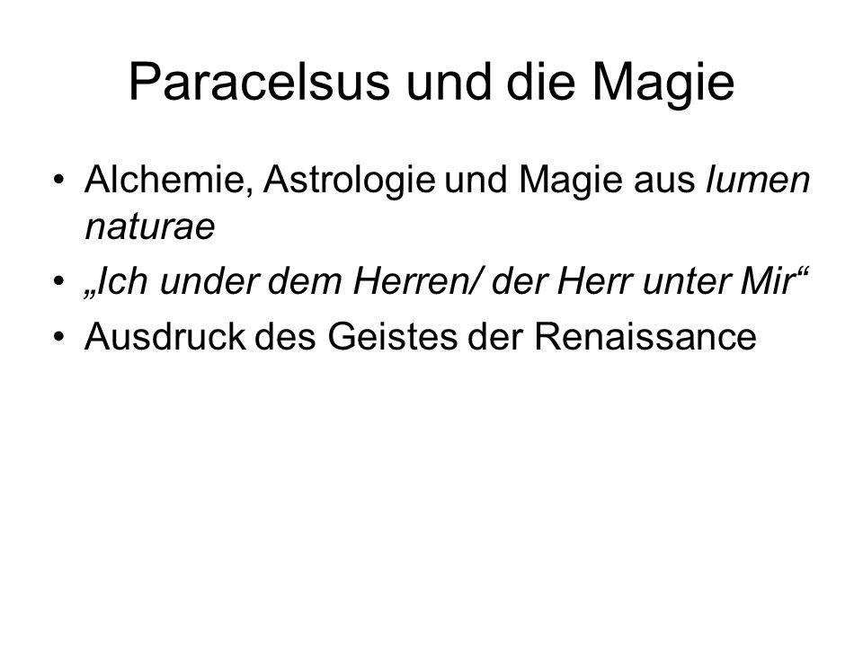 Paracelsus und die Magie Alchemie, Astrologie und Magie aus lumen naturae Ich under dem Herren/ der Herr unter Mir Ausdruck des Geistes der Renaissanc