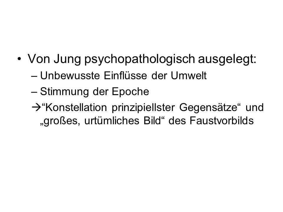 Von Jung psychopathologisch ausgelegt: –Unbewusste Einflüsse der Umwelt –Stimmung der Epoche Konstellation prinzipiellster Gegensätze und großes, urtü