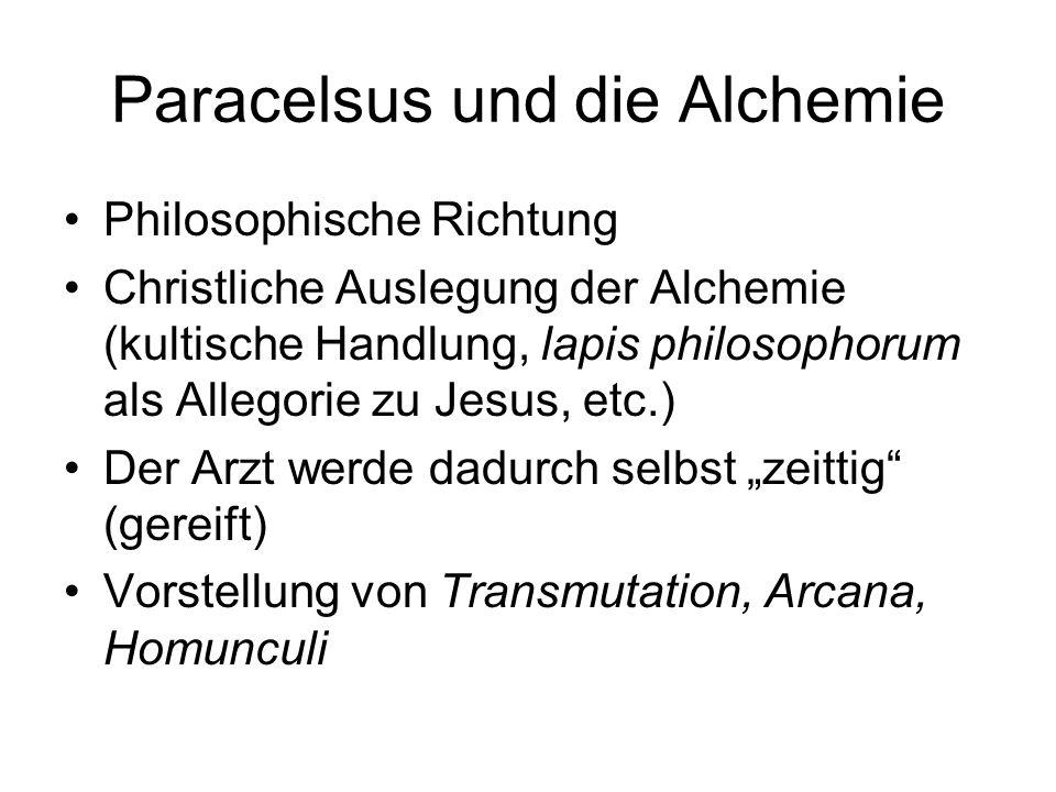 Paracelsus und die Alchemie Philosophische Richtung Christliche Auslegung der Alchemie (kultische Handlung, lapis philosophorum als Allegorie zu Jesus