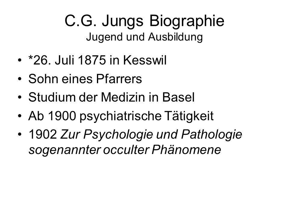 C.G. Jungs Biographie Jugend und Ausbildung *26. Juli 1875 in Kesswil Sohn eines Pfarrers Studium der Medizin in Basel Ab 1900 psychiatrische Tätigkei