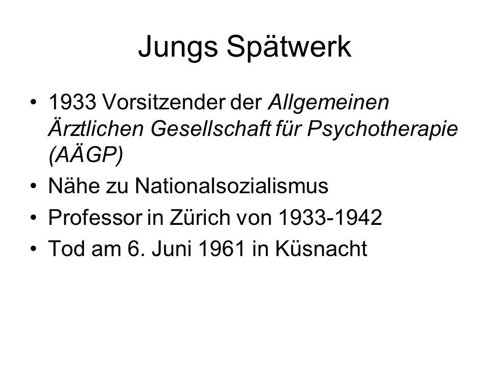 Jungs Spätwerk 1933 Vorsitzender der Allgemeinen Ärztlichen Gesellschaft für Psychotherapie (AÄGP) Nähe zu Nationalsozialismus Professor in Zürich von