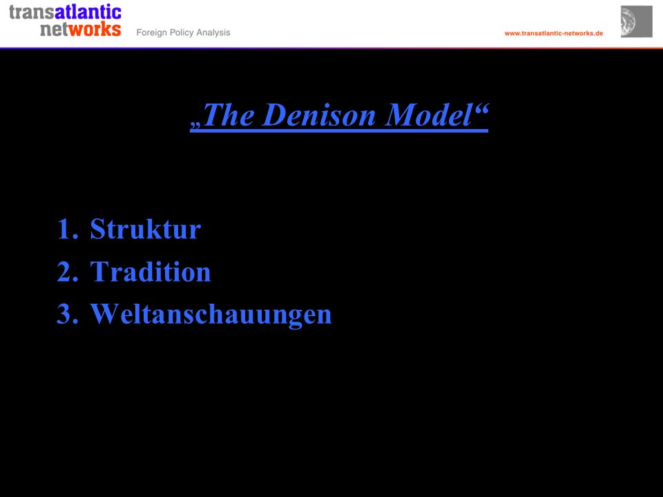 The Denison Model 1.Struktur 2.Tradition 3.Weltanschauungen