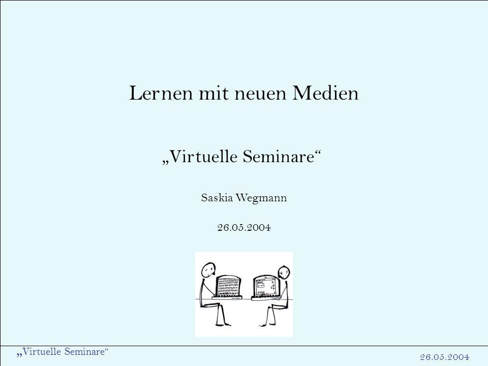 Virtuelle Seminare 26.05.2004 Begriffsentwirrung Asynchrone Kommunikation Interaktion mit zeitlicher Verzögerung Erarbeitung eines Lehrthemas online oder offline Rückfragen an Tutor über Mailbox etc.