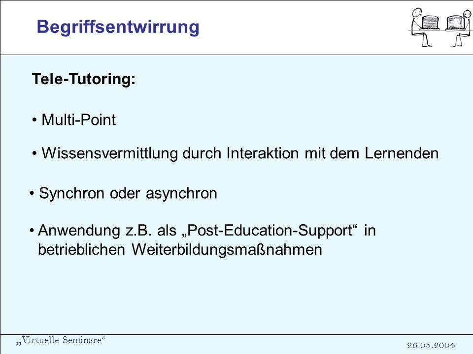 Virtuelle Seminare 26.05.2004 Begriffsentwirrung Tele-Tutoring: Multi-Point Wissensvermittlung durch Interaktion mit dem Lernenden Synchron oder async