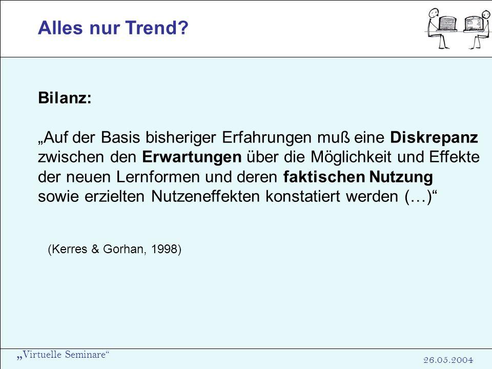 Virtuelle Seminare 26.05.2004 Alles nur Trend? Bilanz: Auf der Basis bisheriger Erfahrungen muß eine Diskrepanz zwischen den Erwartungen über die Mögl